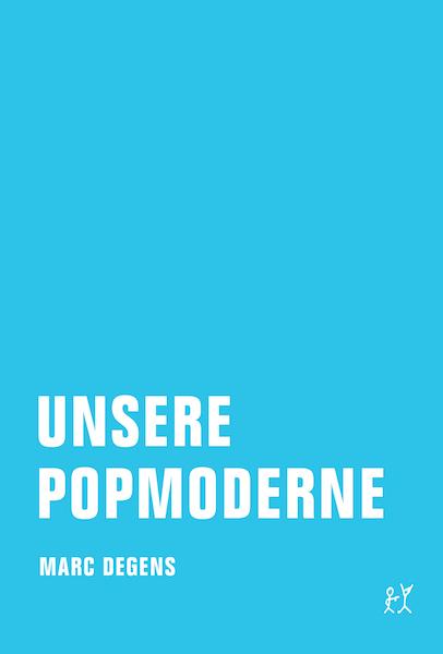 Marc_Degens_Unsere_Popmoderne600